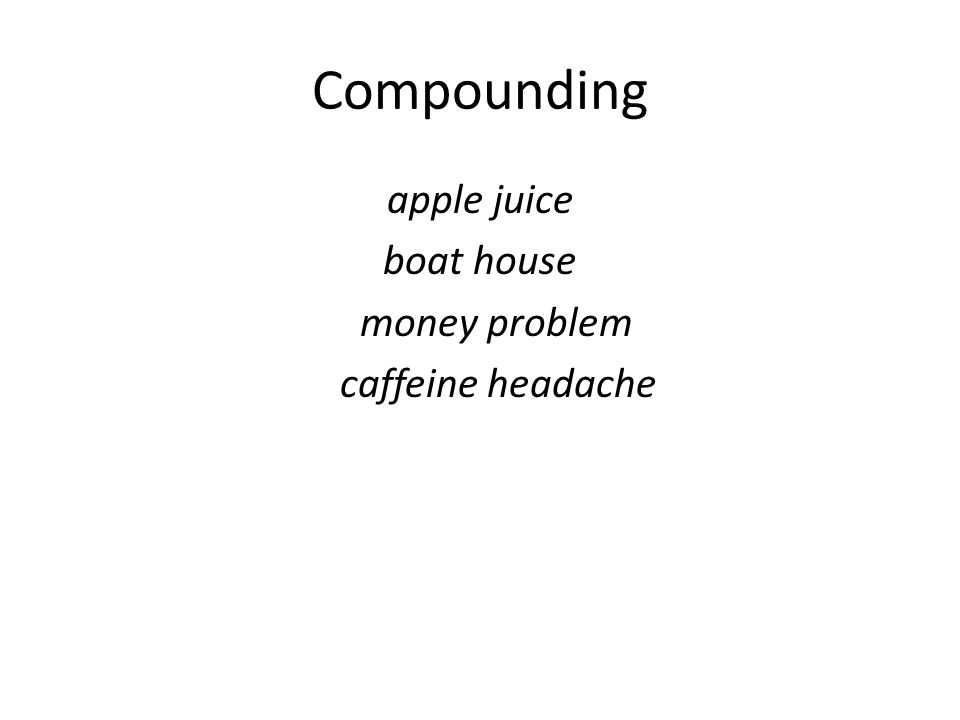 Compounding apple juice boat house money problem caffeine headache