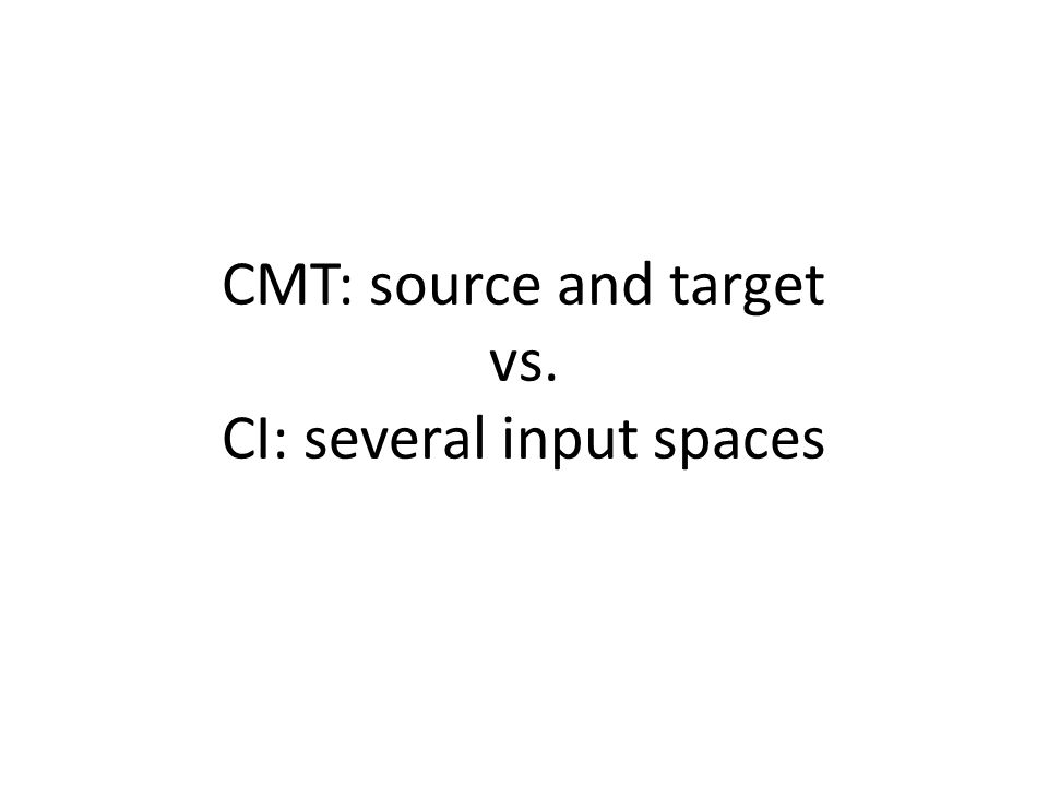 CMT: source and target vs. CI: several input spaces