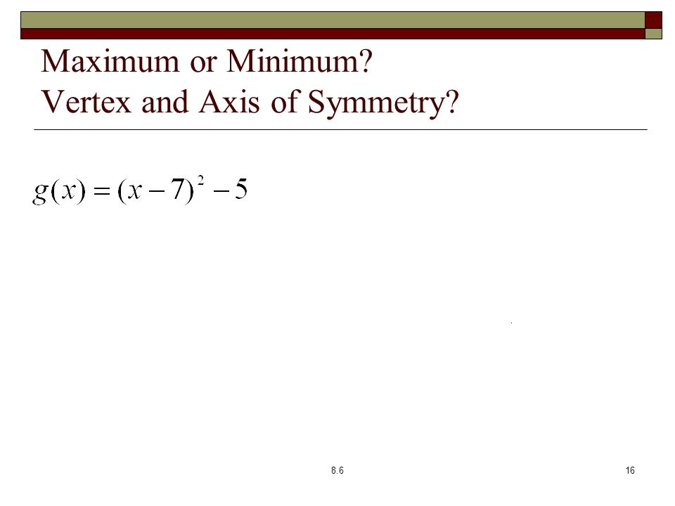 Maximum or Minimum? Vertex and Axis of Symmetry? 8.616