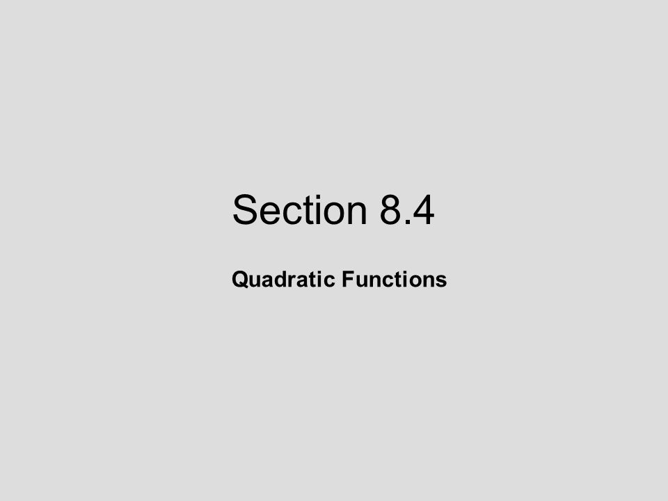 8.4 Lecture Guide: Quadratic Functions Objective 1: Distinguish between linear and quadratic functions.