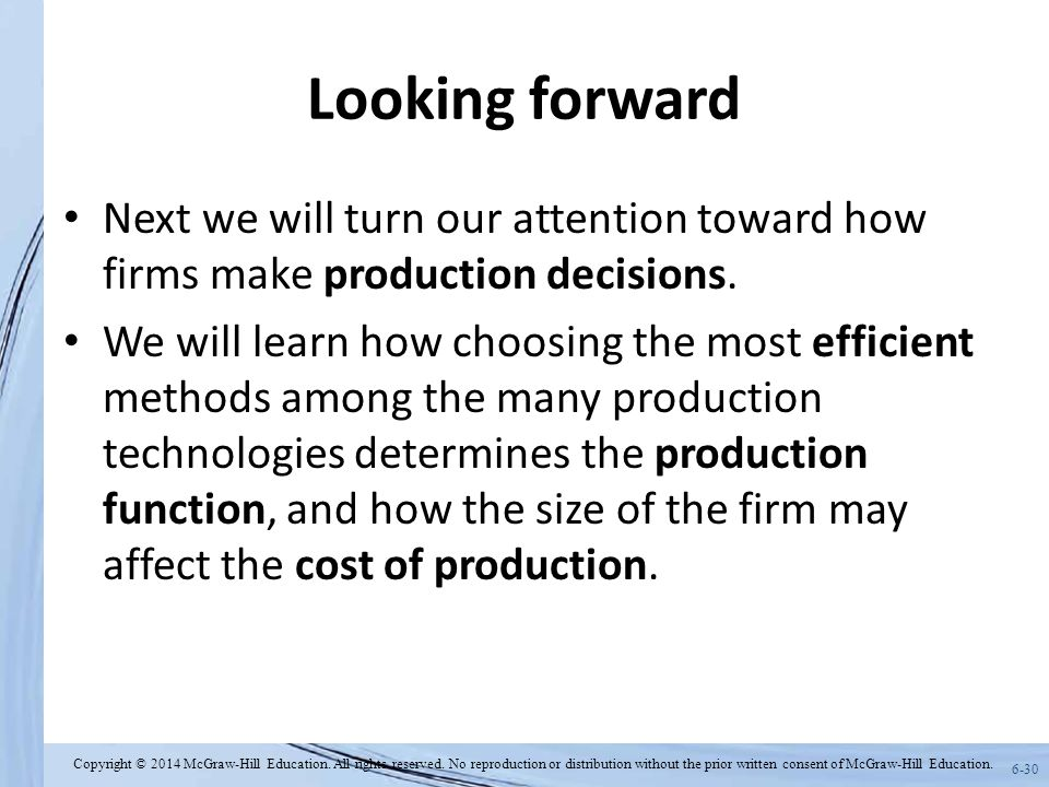 6-30 Looking forward Next we will turn our attention toward how firms make production decisions.