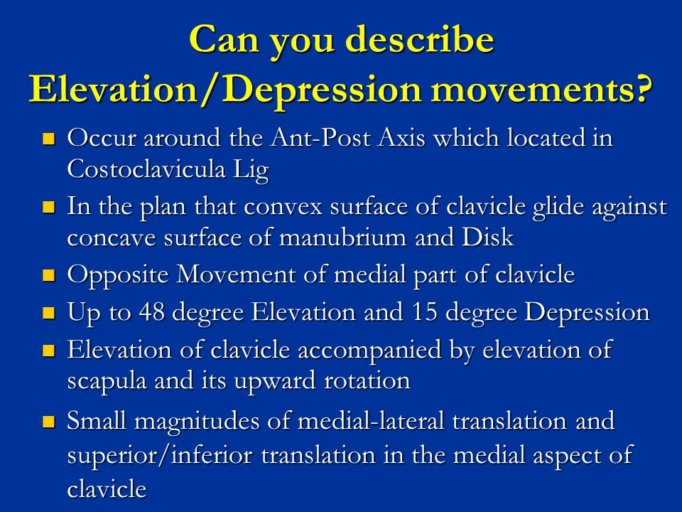 Can you describe Elevation/Depression movements? Occur around the Ant-Post Axis which located in Costoclavicula Lig Occur around the Ant-Post Axis whi