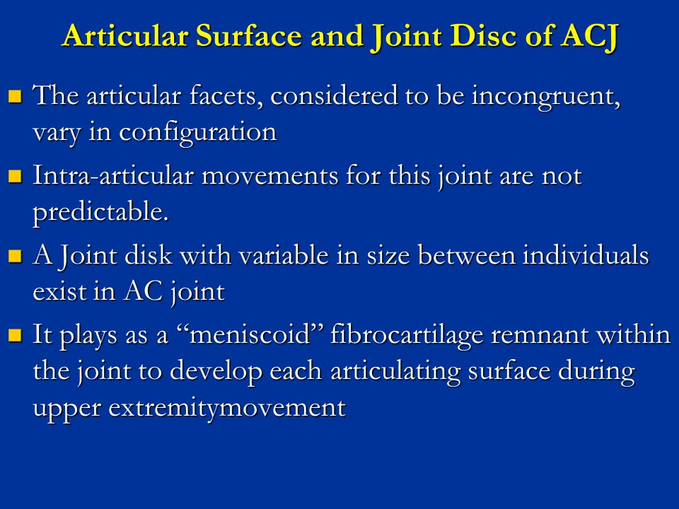 Articular Surface and Joint Disc of ACJ The articular facets, considered to be incongruent, vary in configuration The articular facets, considered to