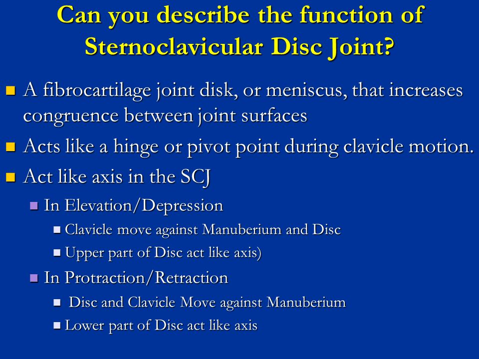 Can you describe the function of Sternoclavicular Disc Joint? A fibrocartilage joint disk, or meniscus, that increases congruence between joint surfac