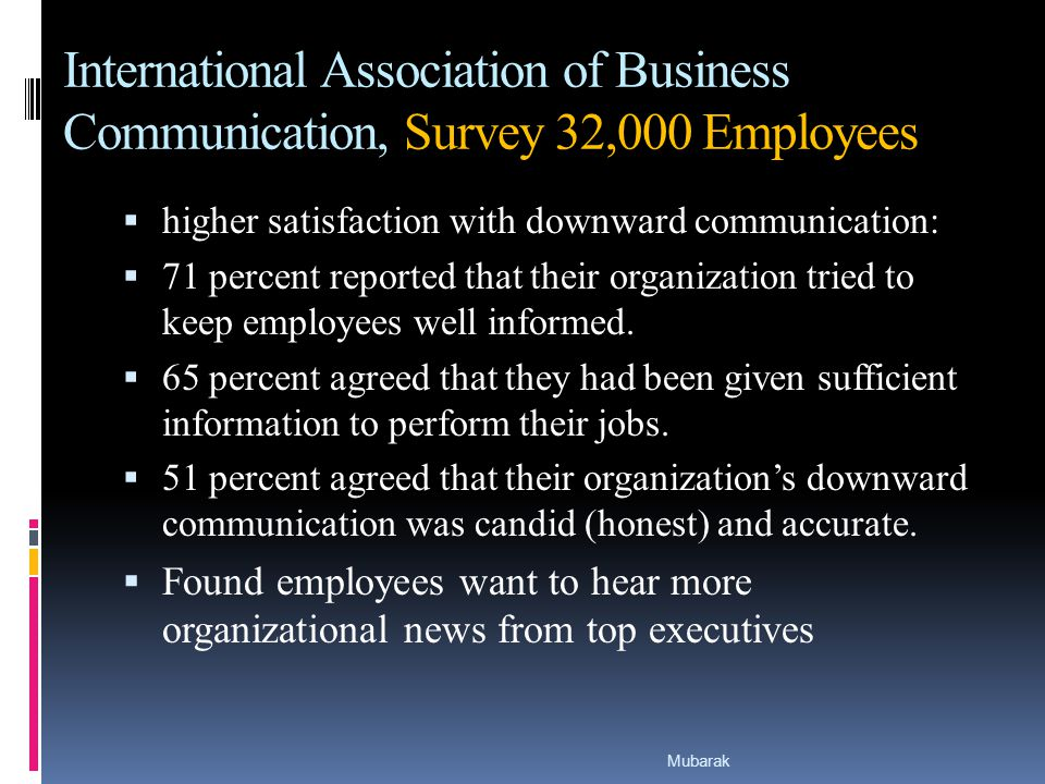 International Association of Business Communication, Survey 32,000 Employees  higher satisfaction with downward communication:  71 percent reported that their organization tried to keep employees well informed.
