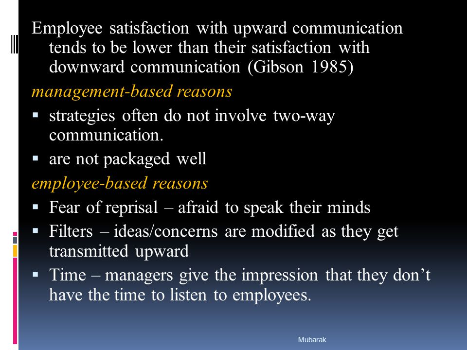 Employee satisfaction with upward communication tends to be lower than their satisfaction with downward communication (Gibson 1985) management-based reasons  strategies often do not involve two-way communication.