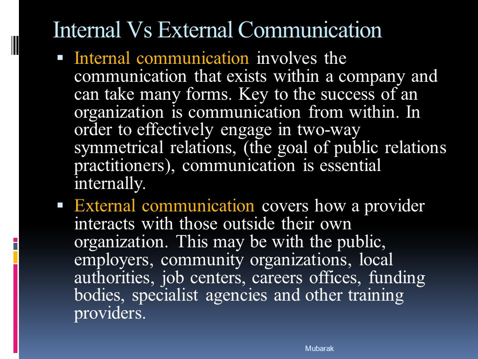 Internal Vs External Communication  Internal communication involves the communication that exists within a company and can take many forms.