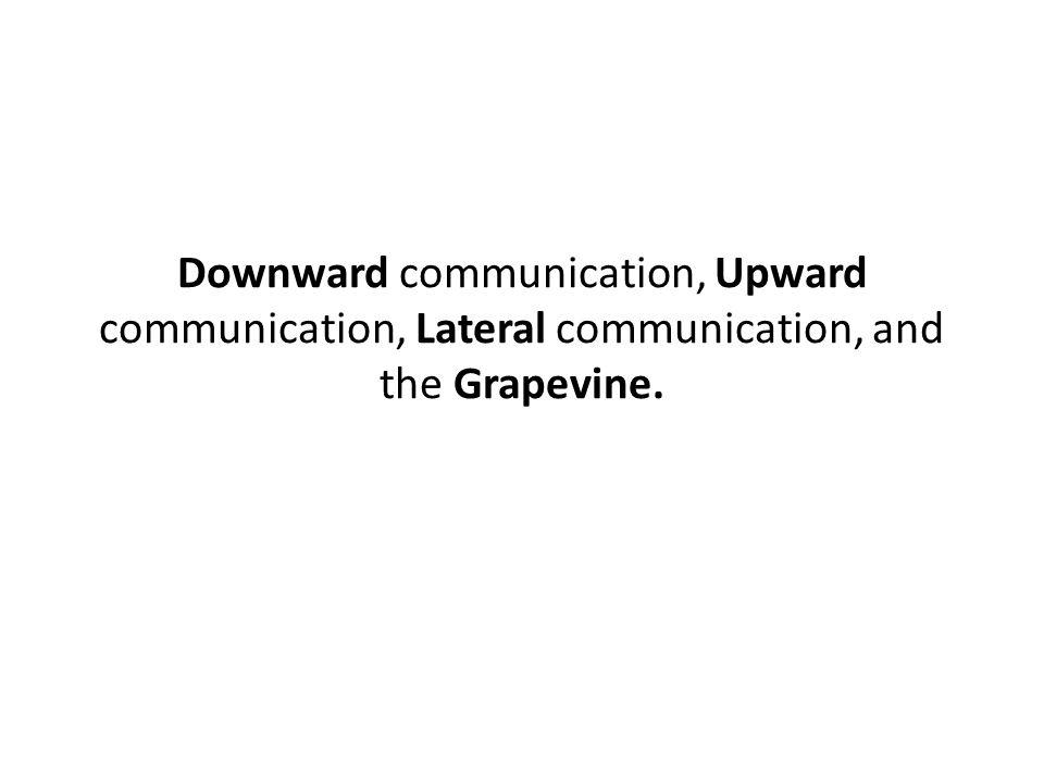Downward communication, Upward communication, Lateral communication, and the Grapevine.