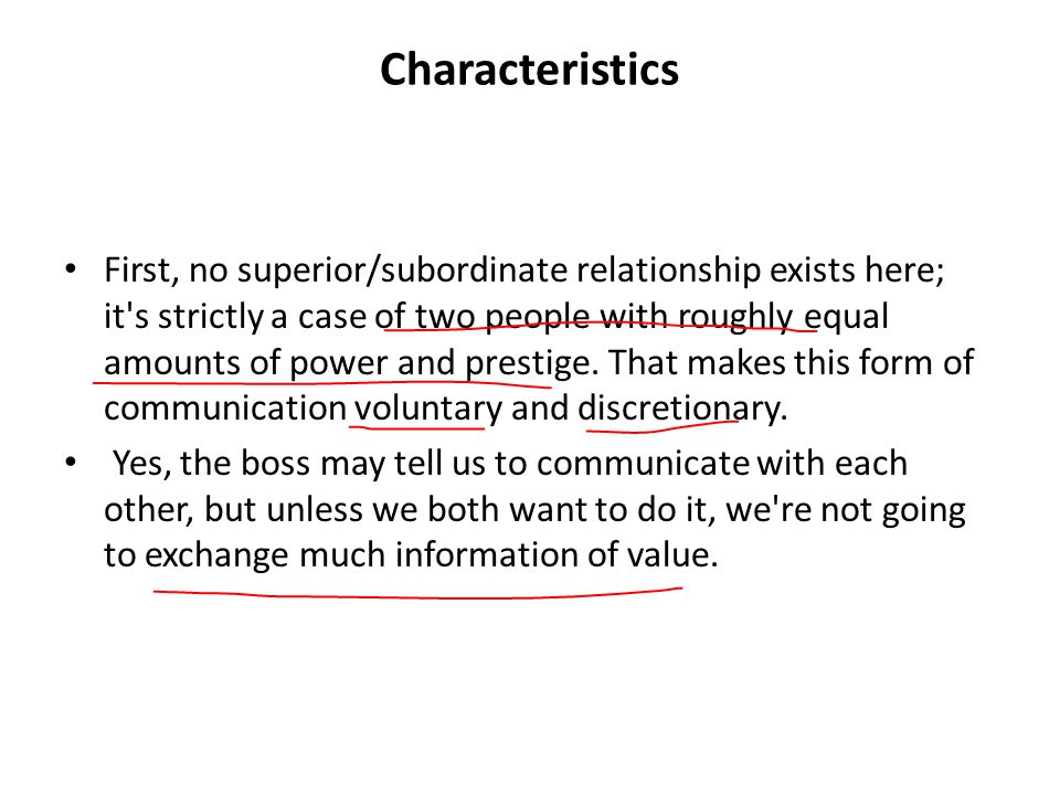 Characteristics First, no superior/subordinate relationship exists here; it s strictly a case of two people with roughly equal amounts of power and prestige.