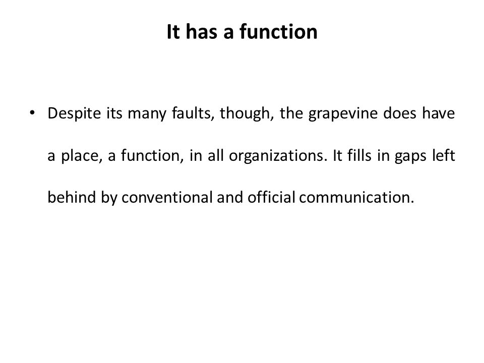 It has a function Despite its many faults, though, the grapevine does have a place, a function, in all organizations.