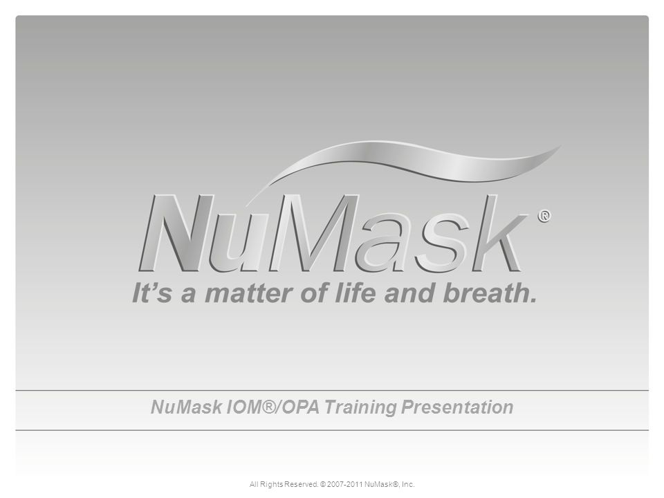 NuMask IOM®/OPA Training Presentation All Rights Reserved. © 2007-2011 NuMask®, Inc.
