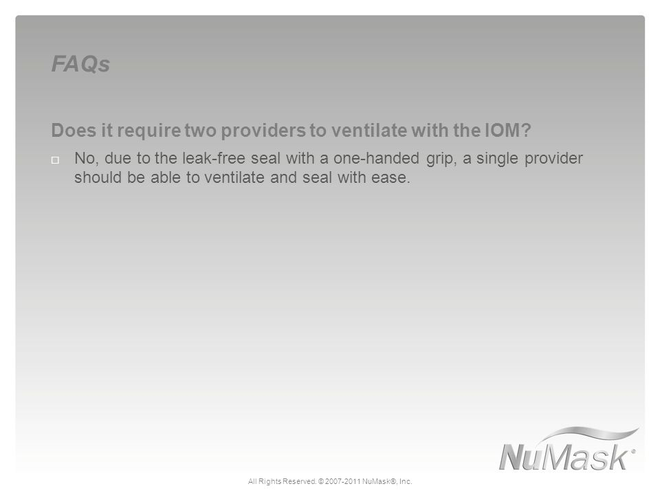 Does it require two providers to ventilate with the IOM?  No, due to the leak-free seal with a one-handed grip, a single provider should be able to v