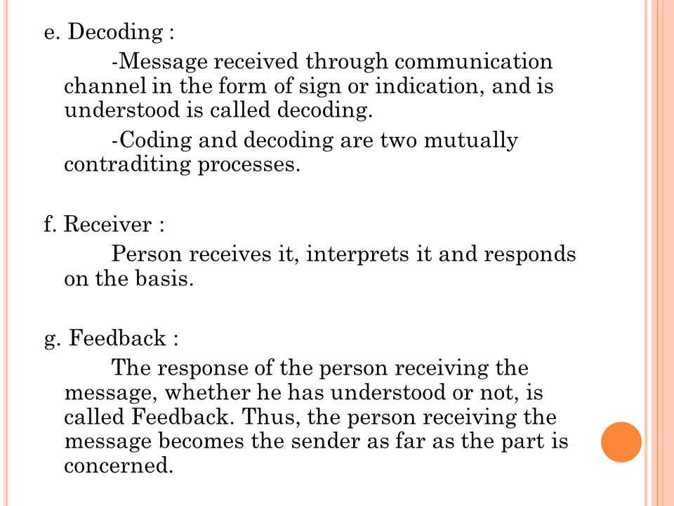 e. Decoding : -Message received through communication channel in the form of sign or indication, and is understood is called decoding. -Coding and dec