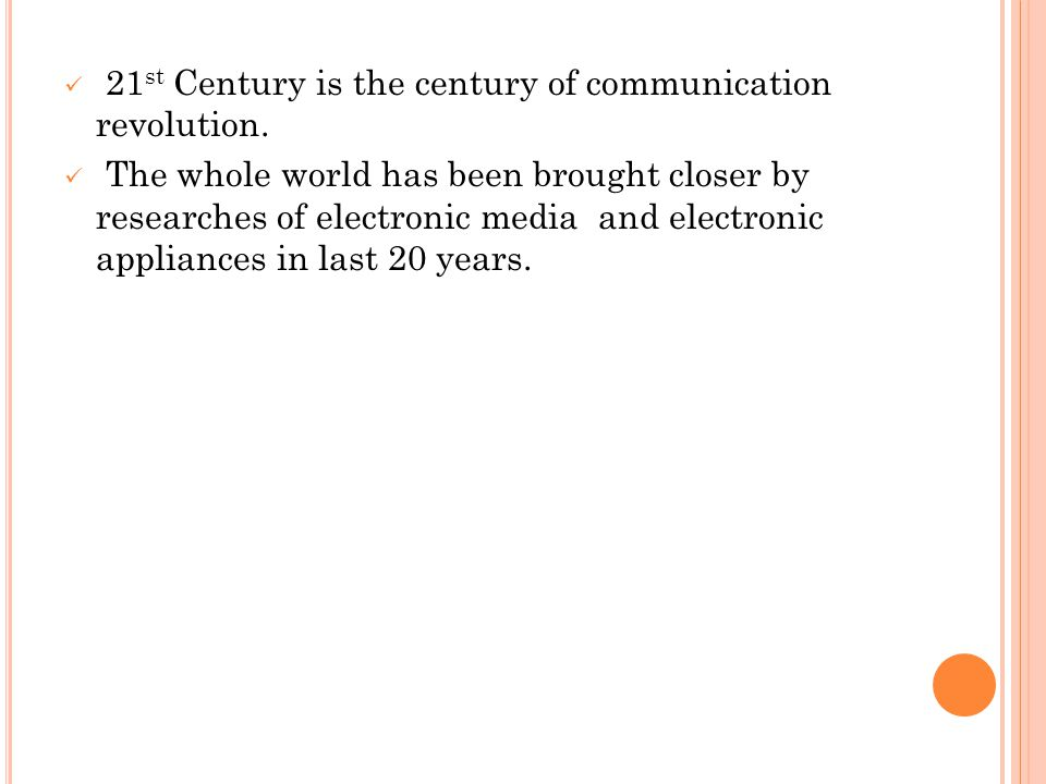 21 st Century is the century of communication revolution.
