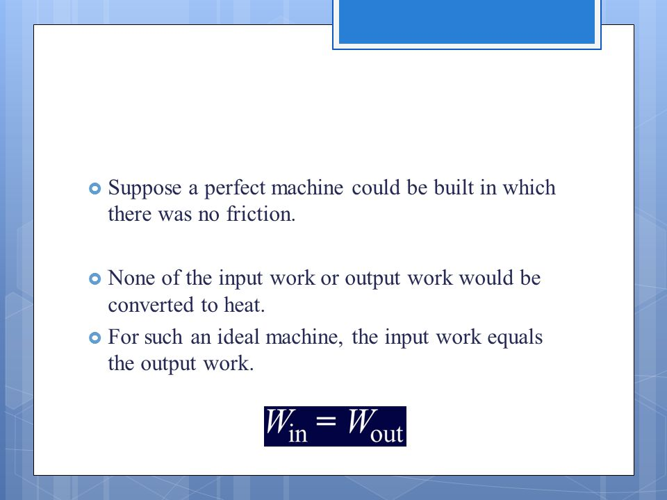  Suppose a perfect machine could be built in which there was no friction.