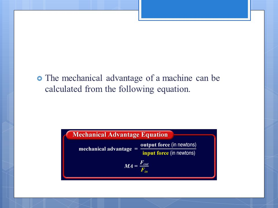  The mechanical advantage of a machine can be calculated from the following equation.
