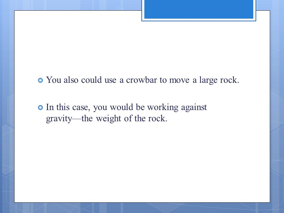  You also could use a crowbar to move a large rock.