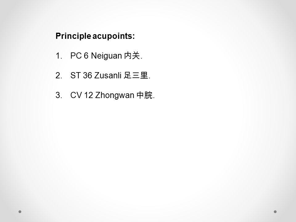 Principle acupoints: 1.PC 6 Neiguan 内关. 2.ST 36 Zusanli 足三里. 3.CV 12 Zhongwan 中脘.
