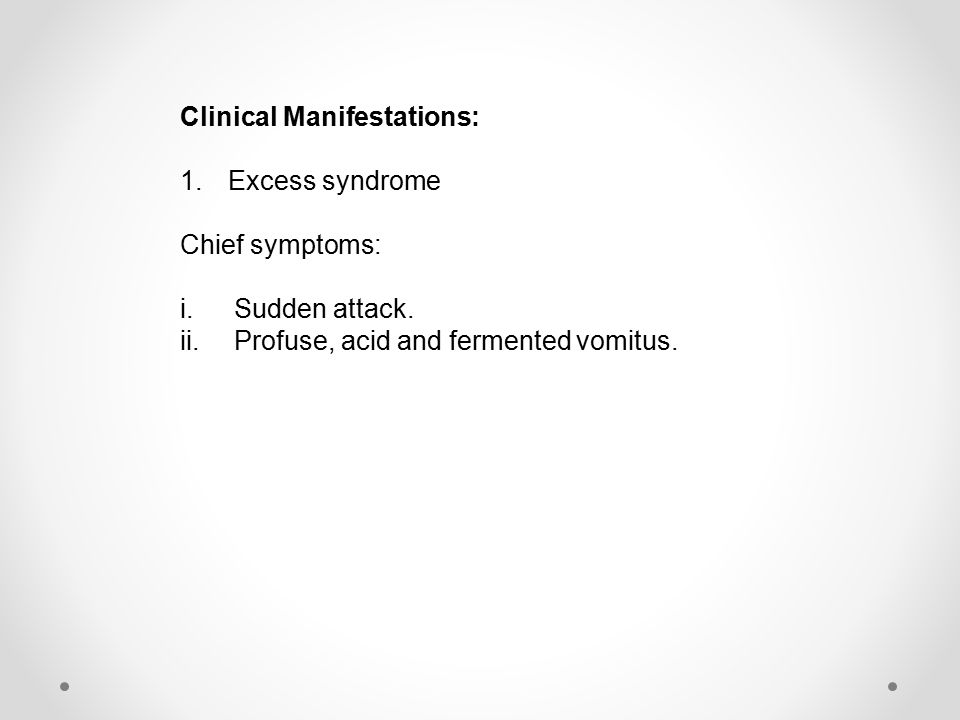 Clinical Manifestations: 1.Excess patterns A.Invasion of stomach by cold evil type i.Watery or solid vomit right after a big meal.