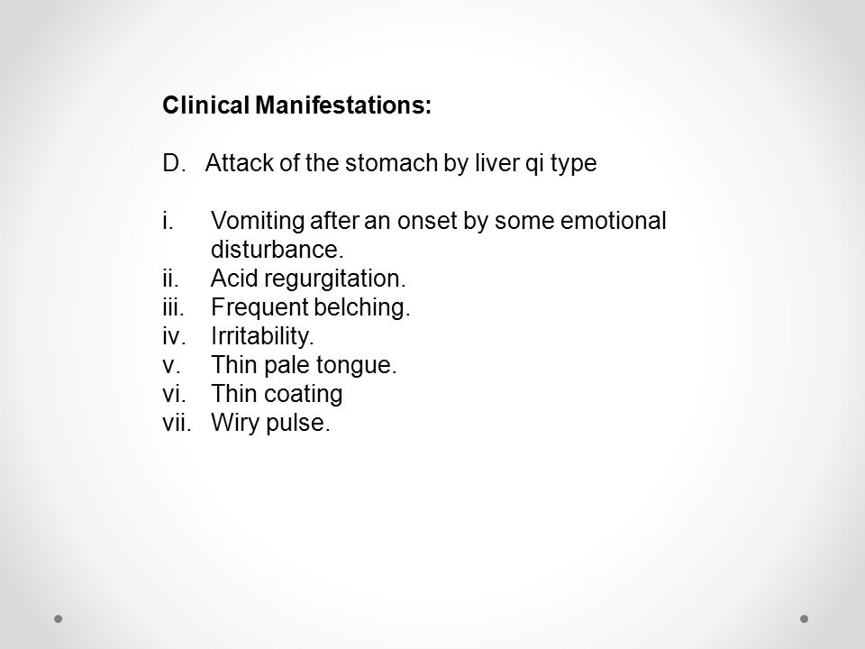 Clinical Manifestations: D.Attack of the stomach by liver qi type i.Vomiting after an onset by some emotional disturbance.