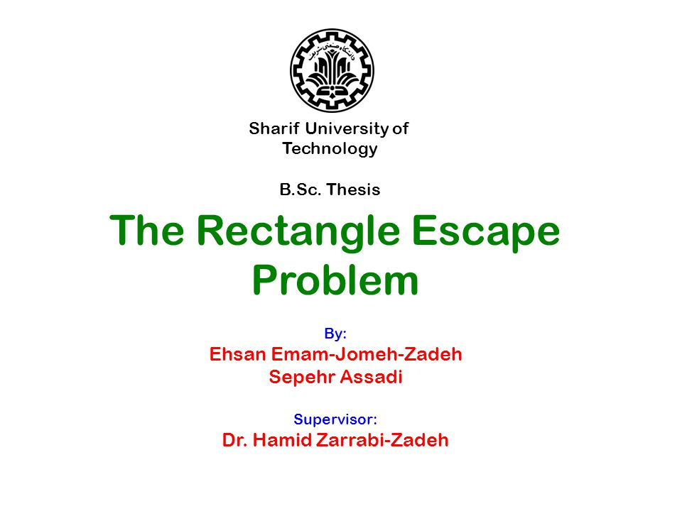 The Rectangle Escape Problem By: Ehsan Emam-Jomeh-Zadeh Sepehr Assadi Supervisor: Dr.