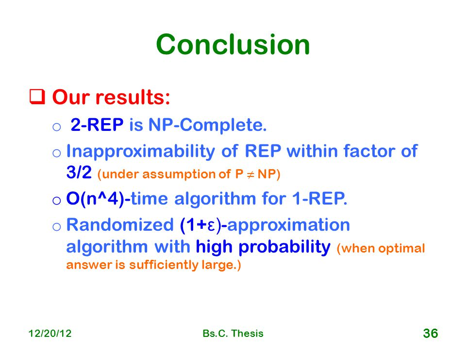 Conclusion  Our results: o 2-REP is NP-Complete.