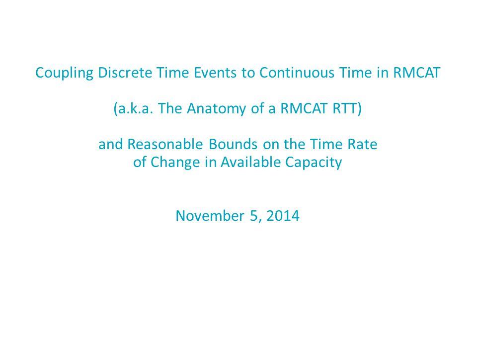 C i C (i+1) t0t0 t 0 + RTT How Quickly Can RMCAT Track Available Capacity Changes.