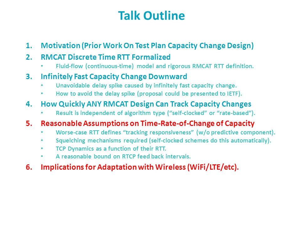 Talk Outline 1.Motivation (Prior Work On Test Plan Capacity Change Design) 2.RMCAT Discrete Time RTT Formalized Fluid-flow (continuous-time) model and rigorous RMCAT RTT definition.
