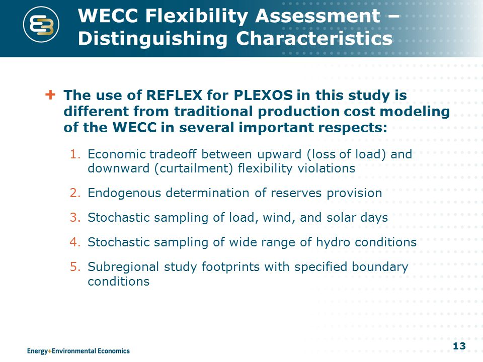 13 WECC Flexibility Assessment – Distinguishing Characteristics The use of REFLEX for PLEXOS in this study is different from traditional production co