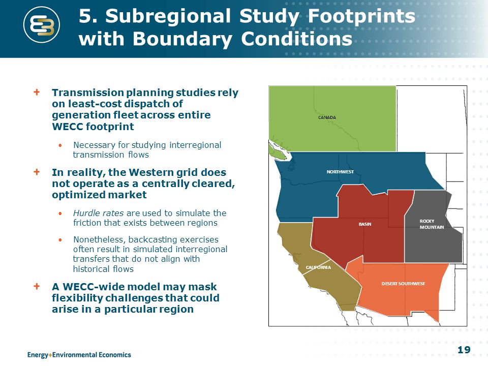 19 5. Subregional Study Footprints with Boundary Conditions Transmission planning studies rely on least-cost dispatch of generation fleet across entir