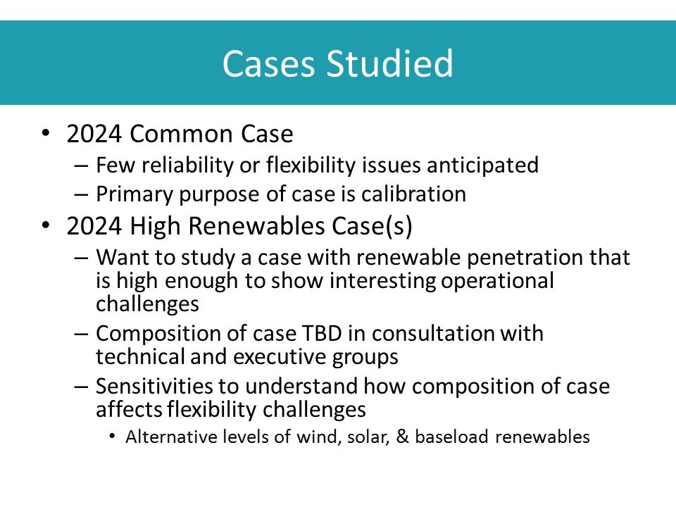 Cases Studied 2024 Common Case – Few reliability or flexibility issues anticipated – Primary purpose of case is calibration 2024 High Renewables Case(
