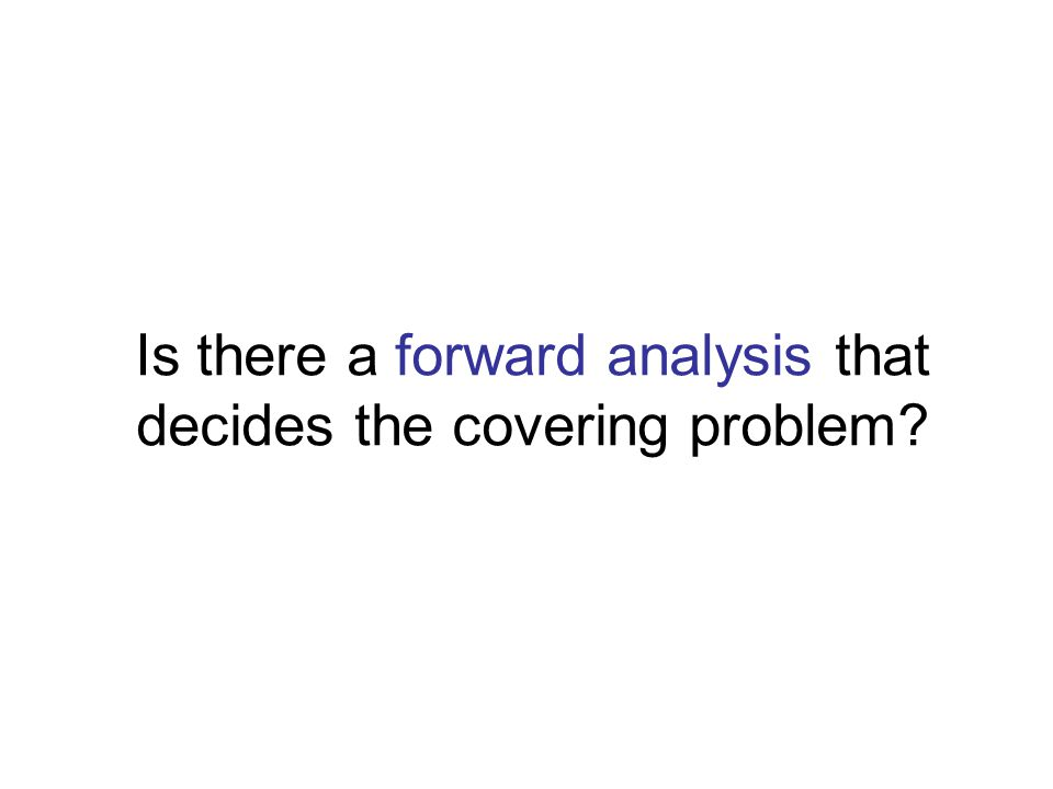 Is there a forward analysis that decides the covering problem?