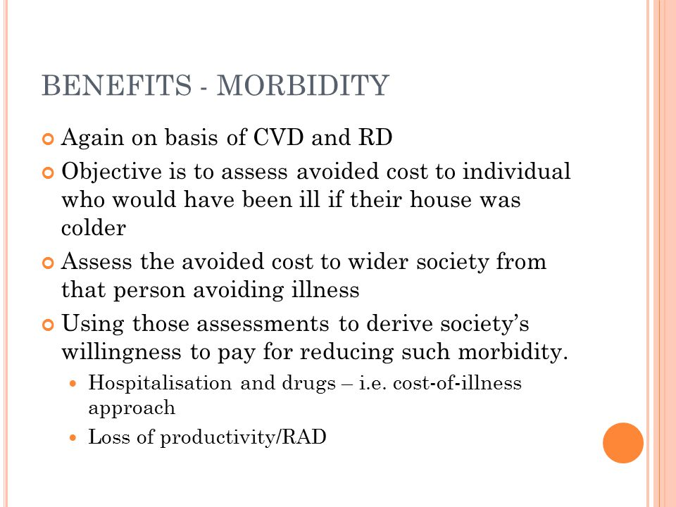 BENEFITS - MORBIDITY Again on basis of CVD and RD Objective is to assess avoided cost to individual who would have been ill if their house was colder