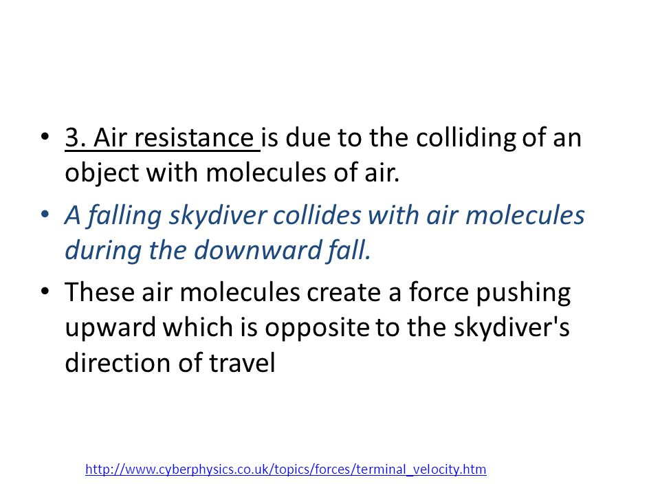 3. Air resistance is due to the colliding of an object with molecules of air.