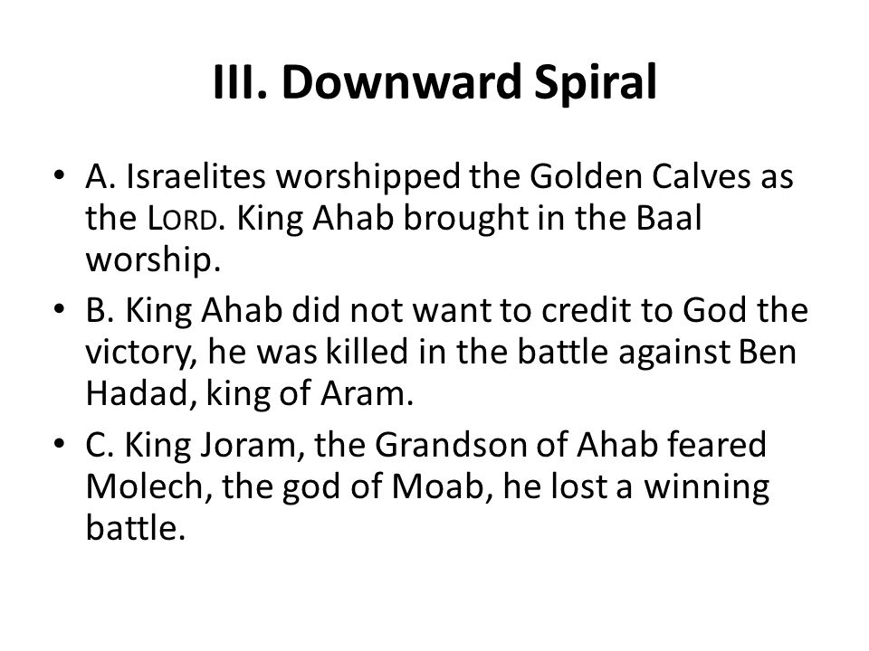 III. Downward Spiral A. Israelites worshipped the Golden Calves as the L ORD.