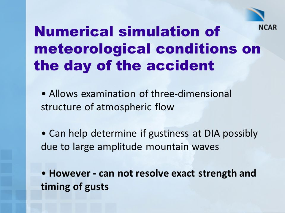 Numerical simulation of meteorological conditions on the day of the accident Allows examination of three-dimensional structure of atmospheric flow Can
