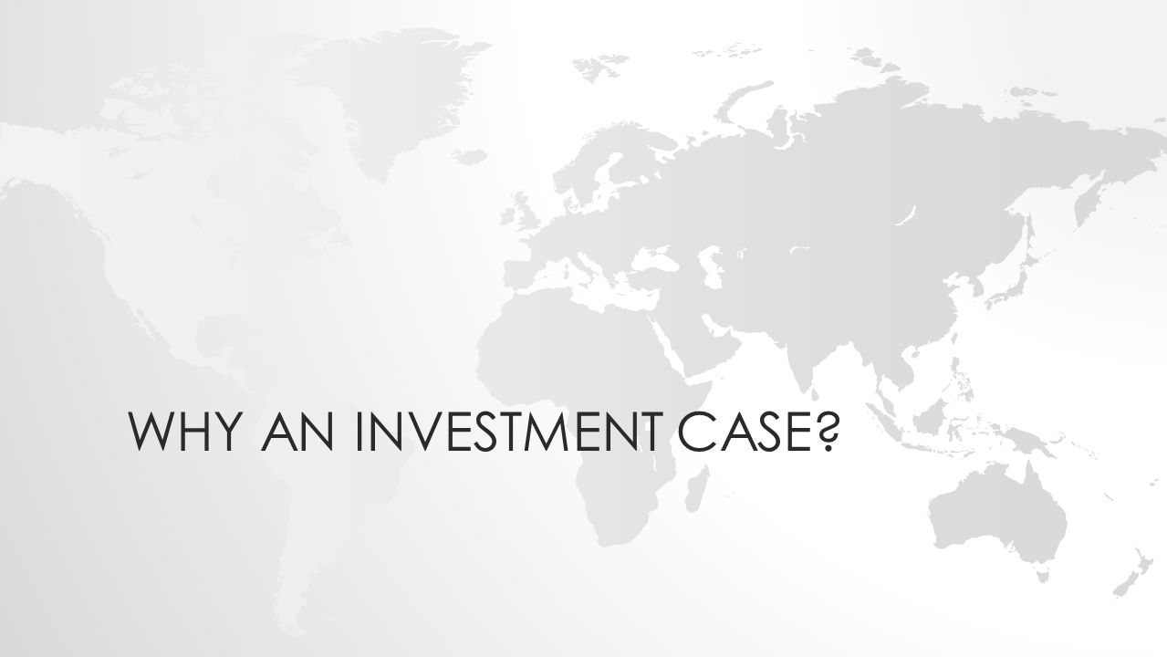 WHY AN INVESTMENT CASE