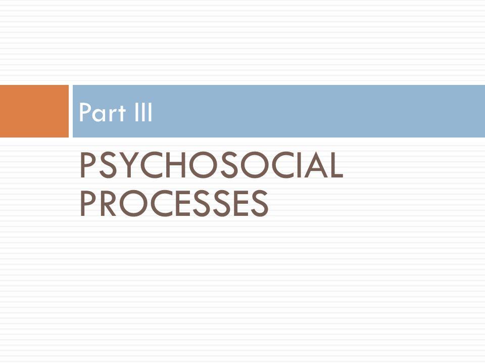 PSYCHOSOCIAL PROCESSES Part III