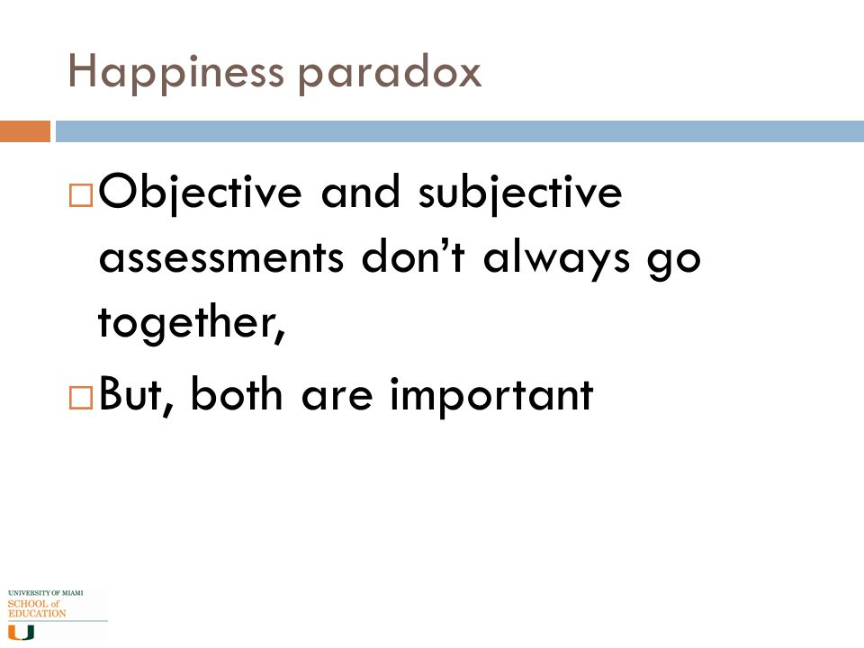 Happiness paradox  Objective and subjective assessments don't always go together,  But, both are important