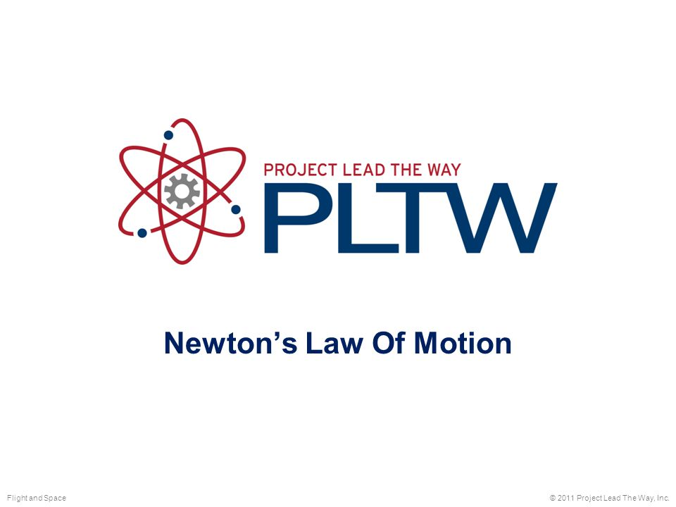 Newton's Law Of Motion © 2011 Project Lead The Way, Inc.Flight and Space