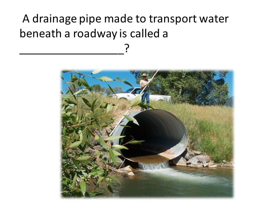 A drainage pipe made to transport water beneath a roadway is called a _________________