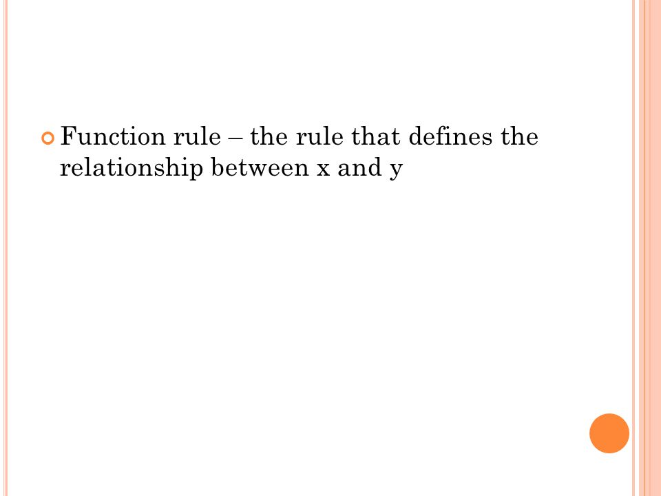 Function rule – the rule that defines the relationship between x and y