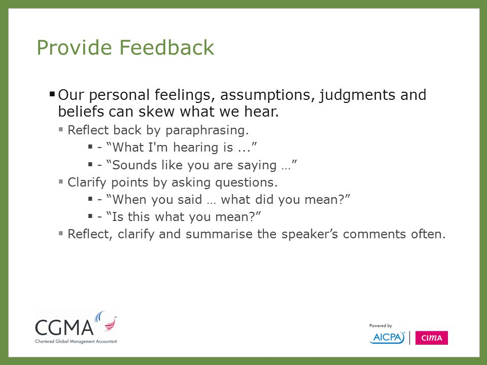 Provide Feedback  Our personal feelings, assumptions, judgments and beliefs can skew what we hear.