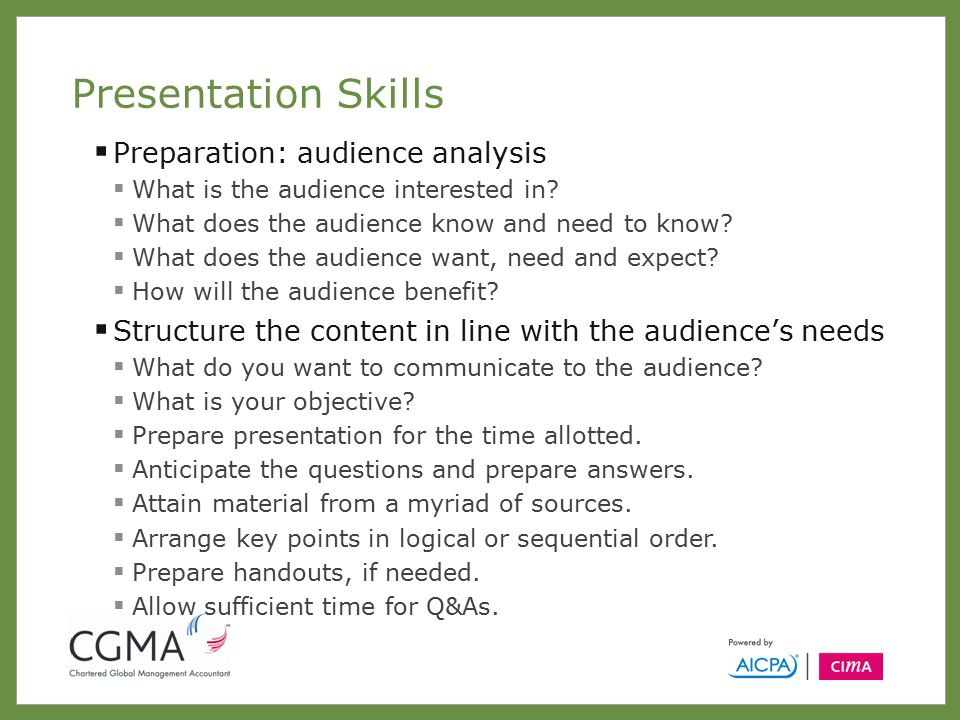 Presentation Skills  Preparation: audience analysis  What is the audience interested in.