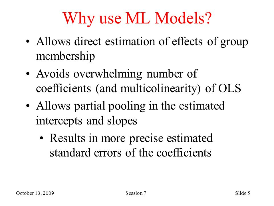 October 13, 2009 Session 7Slide 5 Why use ML Models.