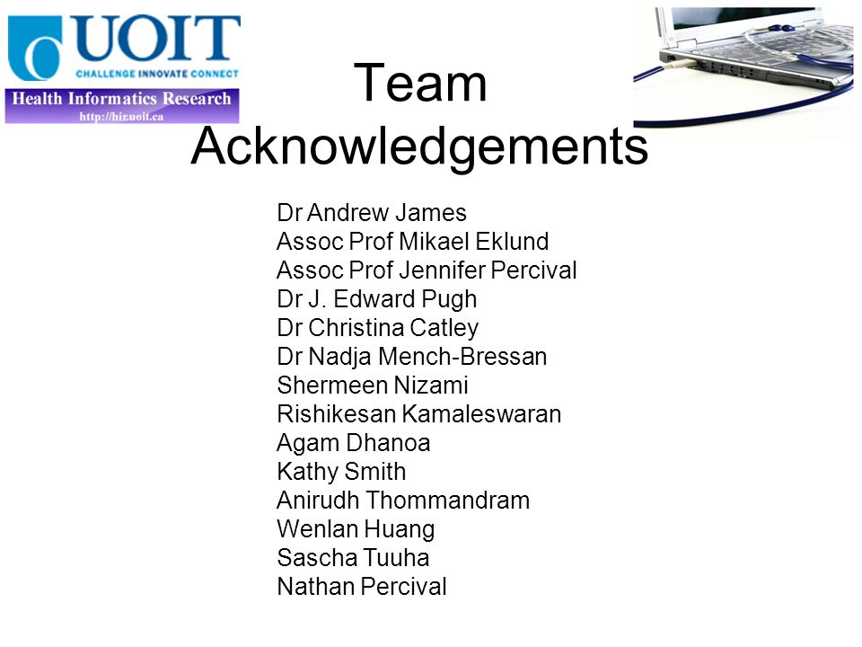 Team Acknowledgements Dr Andrew James Assoc Prof Mikael Eklund Assoc Prof Jennifer Percival Dr J.