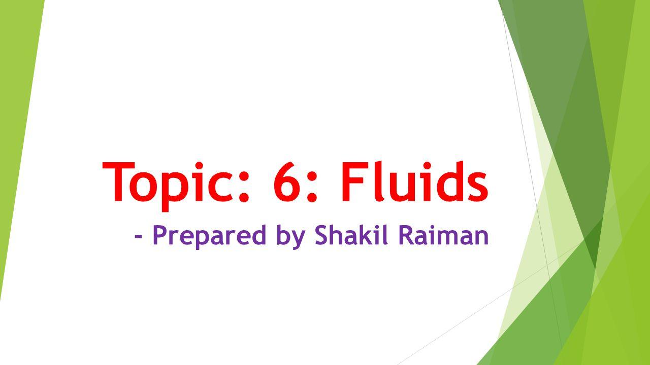 Topic: 6: Fluids - Prepared by Shakil Raiman