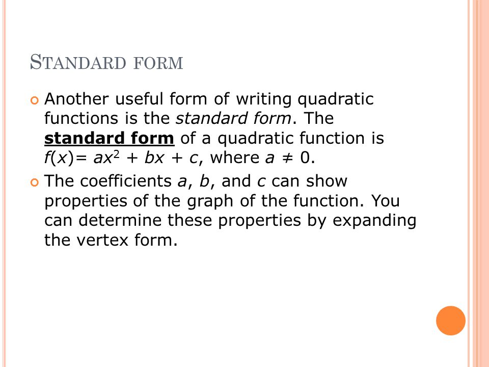 S TANDARD FORM Another useful form of writing quadratic functions is the standard form.