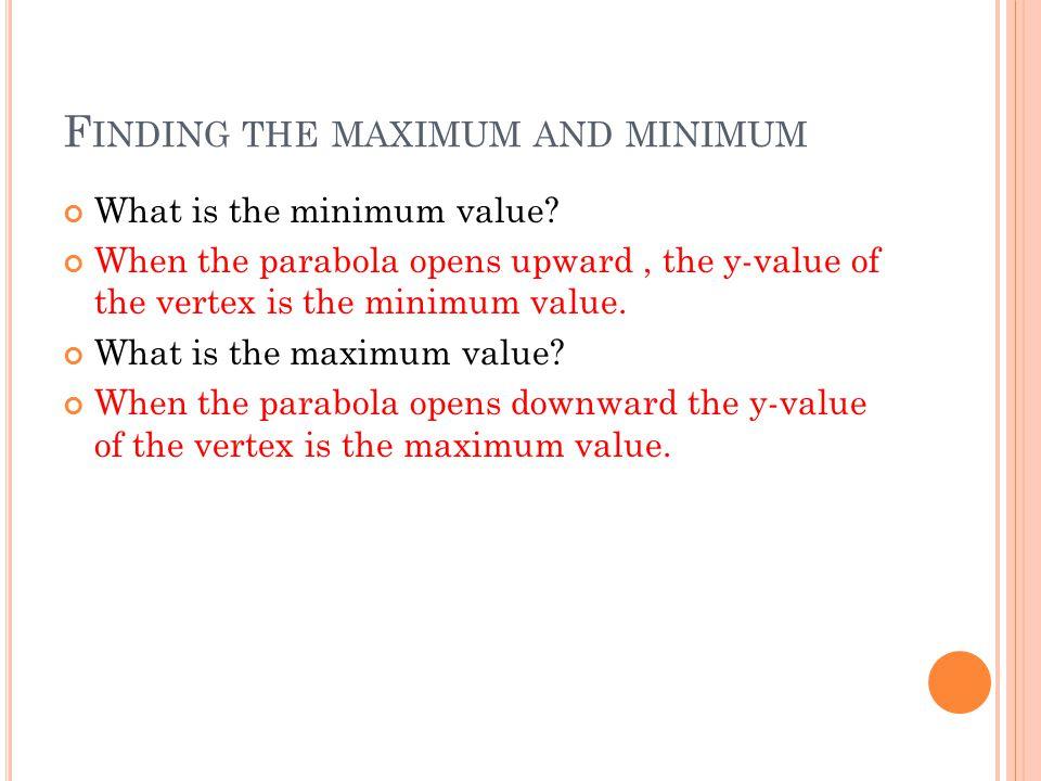 F INDING THE MAXIMUM AND MINIMUM What is the minimum value.