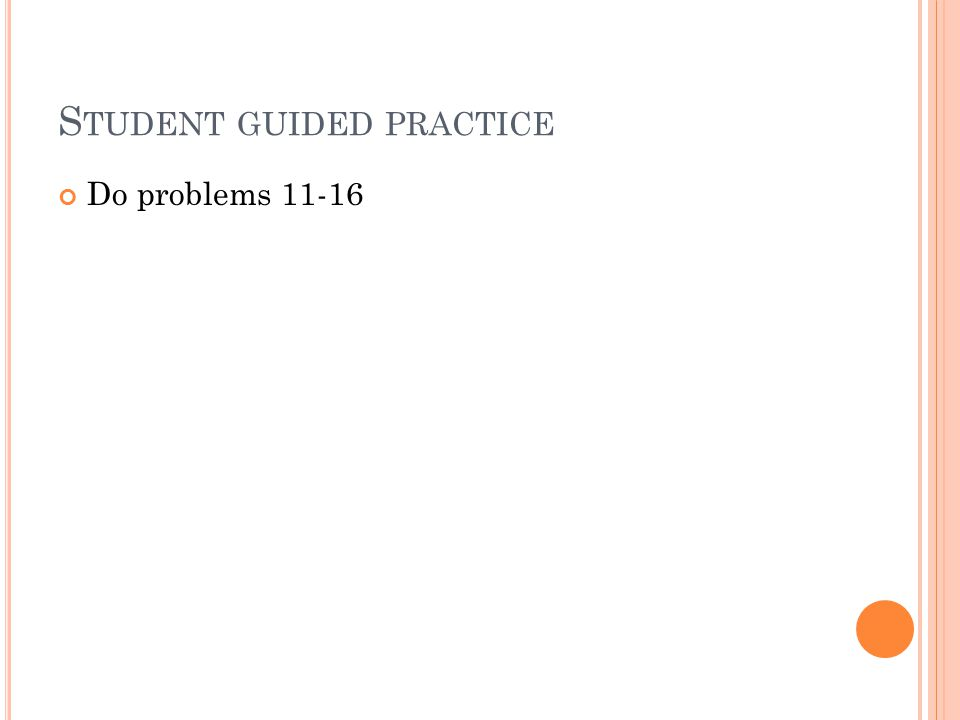 S TUDENT GUIDED PRACTICE Do problems 11-16